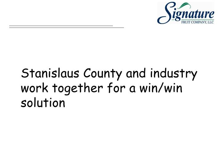 Stanislaus County and industry work together for a win/win solution