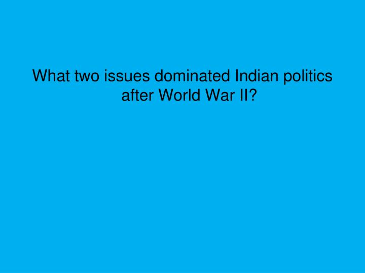 What two issues dominated Indian politics after World War II?