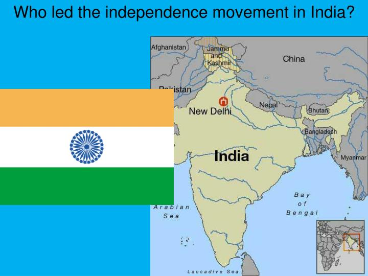 Who led the independence movement in India?