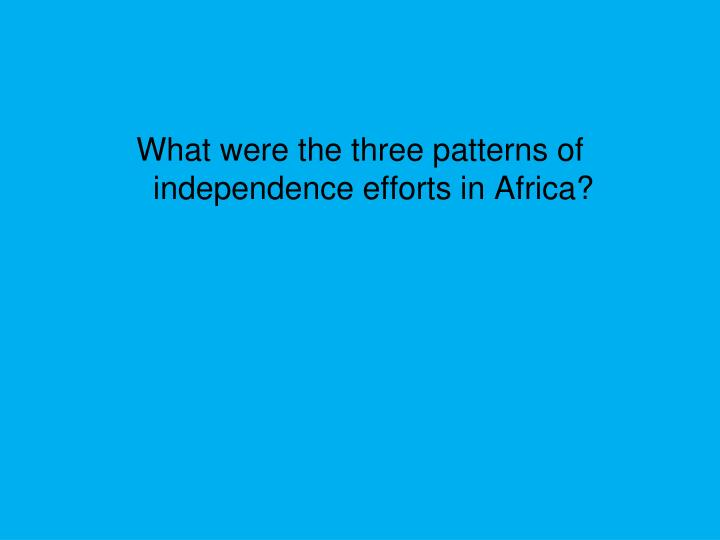 What were the three patterns of independence efforts in Africa?