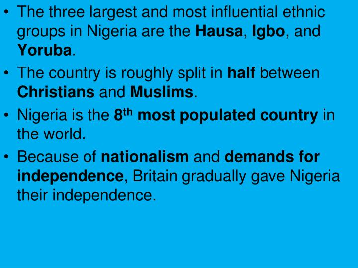 The three largest and most influential ethnic groups in Nigeria are the