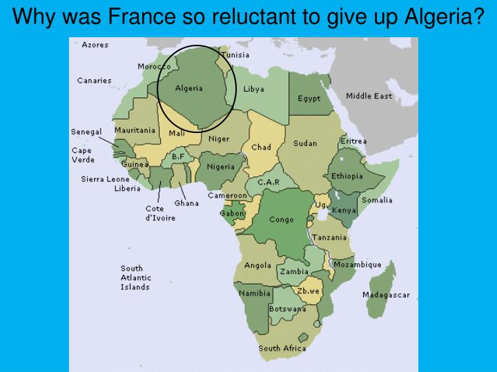 Why was France so reluctant to give up Algeria?