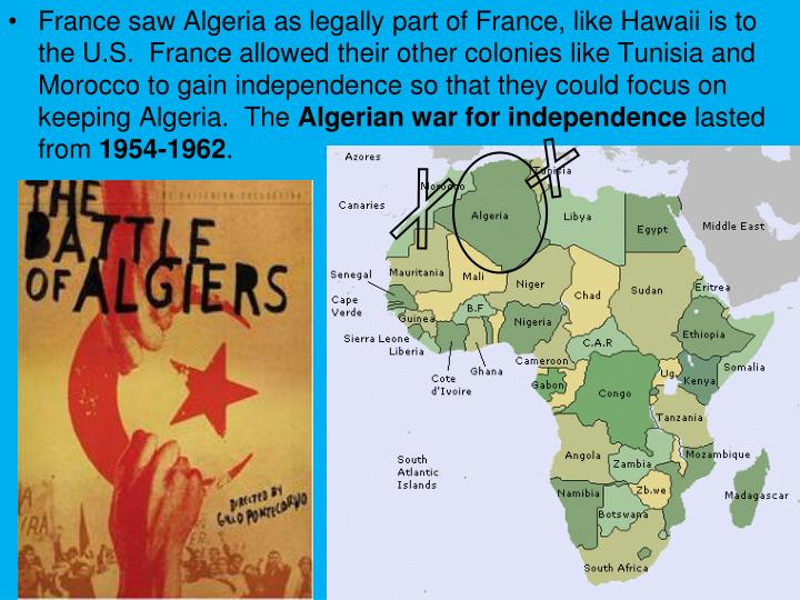 France saw Algeria as legally part of France, like Hawaii is to the U.S.  France allowed their other colonies like Tunisia and Morocco to gain independence so that they could focus on keeping Algeria.  The