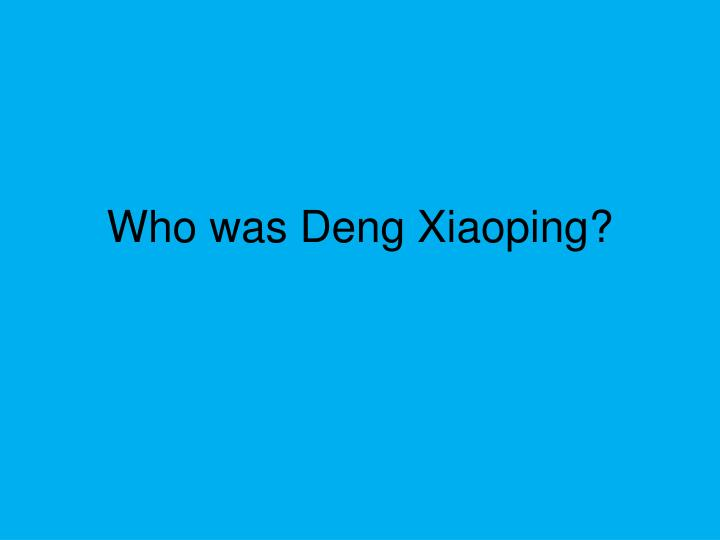 Who was Deng Xiaoping?