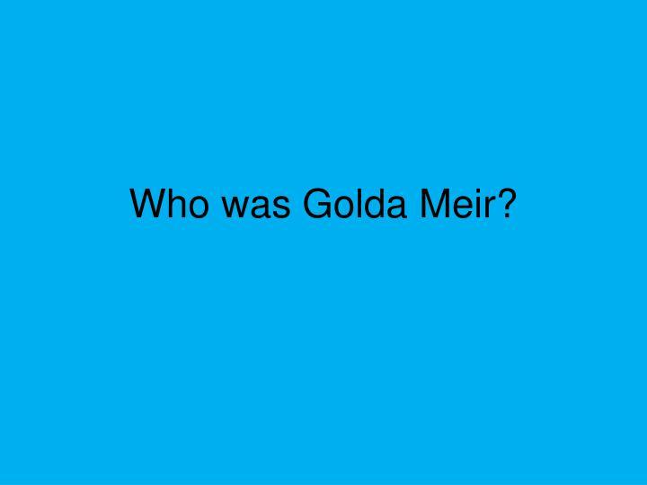 Who was Golda Meir?