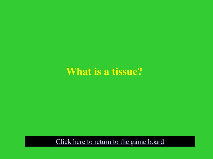 What is a tissue?