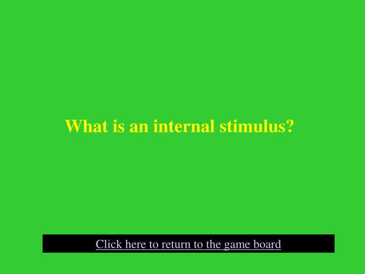 What is an internal stimulus?