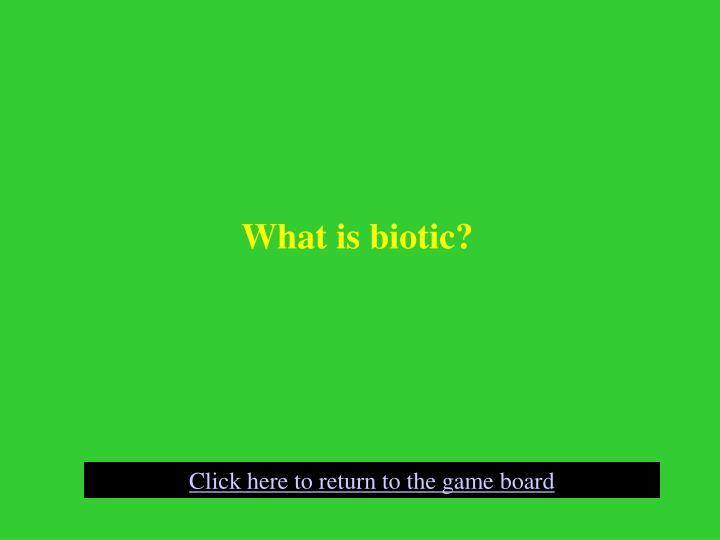 What is biotic?
