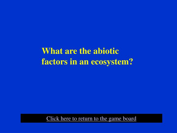 What are the abiotic factors in an ecosystem?