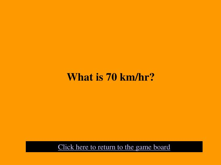 What is 70 km/hr?