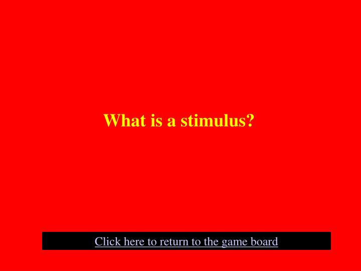 What is a stimulus?