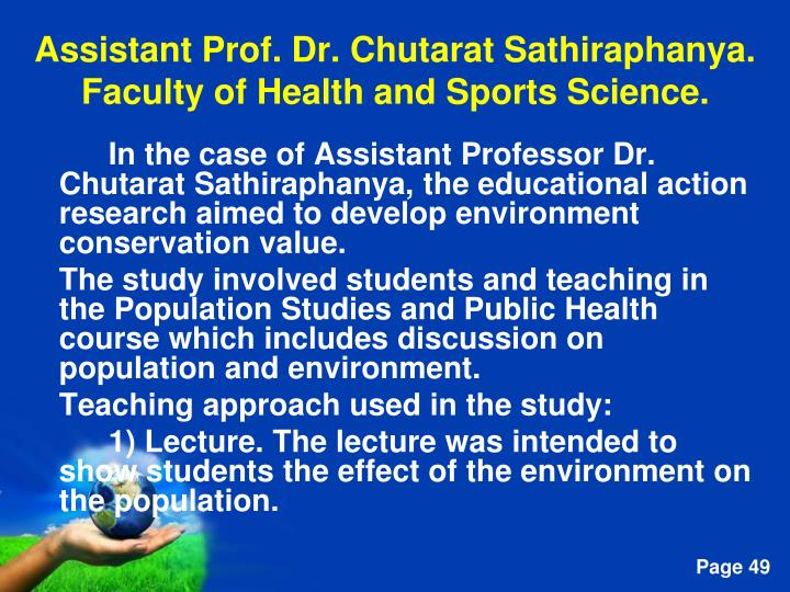 In the case of Assistant Professor Dr. Chutarat Sathiraphanya, the educational action research aimed to develop environment conservation value.