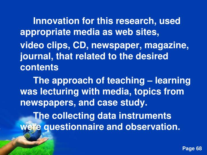 Innovation for this research, used appropriate media as web sites,