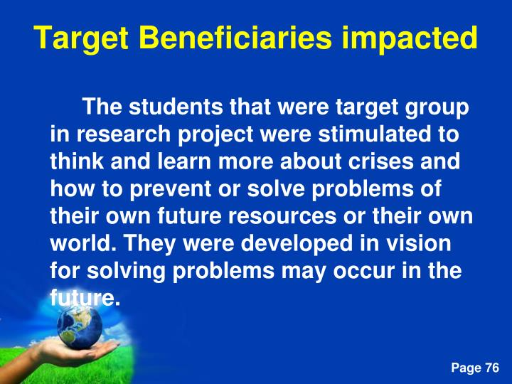 The students that were target group in research project were stimulated to think and learn more about crises and how to prevent or solve problems of their own future resources or their own world. They were developed in vision for solving problems may occur in the future.