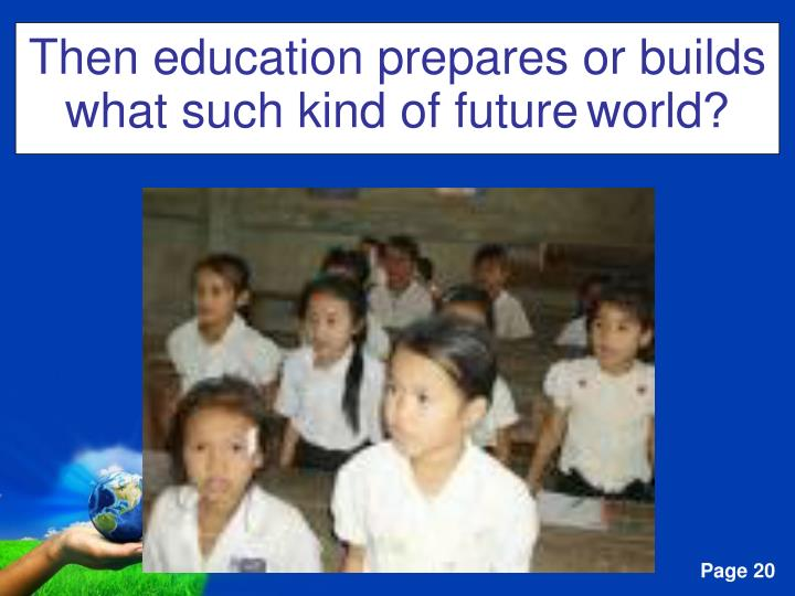 Then education prepares or builds what such kind of future