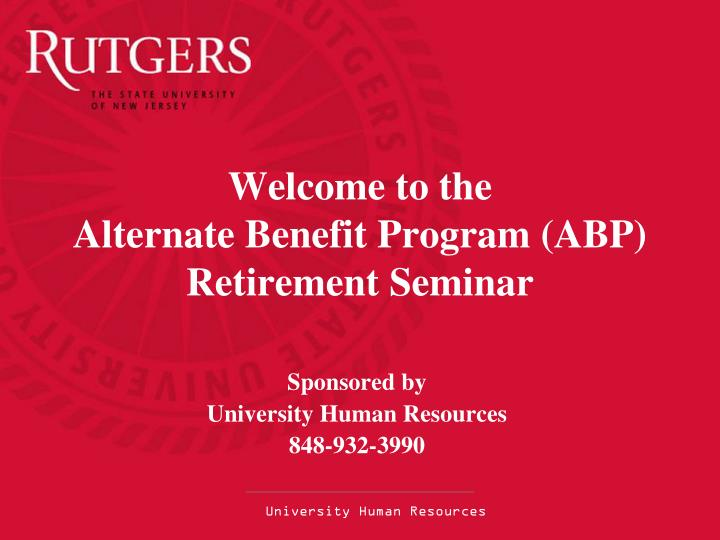 Welcome to the alternate benefit program abp retirement seminar
