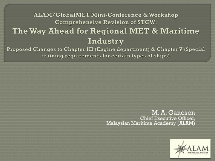 M a ganesen chief executive officer malaysian maritime academy alam