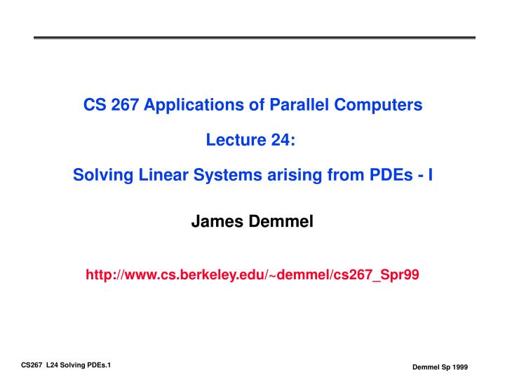 Cs 267 applications of parallel computers lecture 24 solving linear systems arising from pdes i