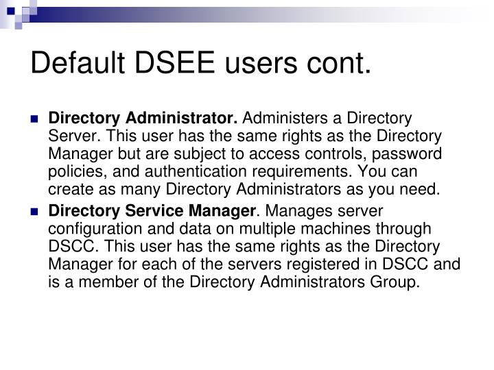 Default DSEE users cont.