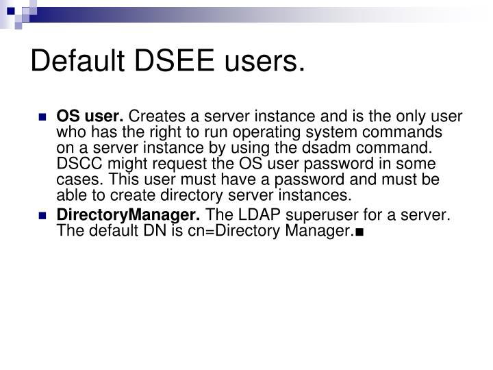 Default DSEE users.
