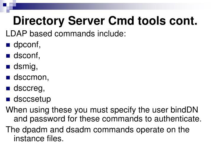 Directory Server Cmd tools cont.