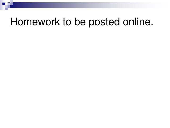 Homework to be posted online.