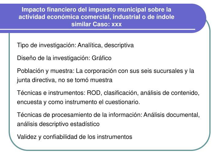 Impacto financiero del impuesto municipal sobre la actividad económica comercial, industrial o de índole similar Caso: xxx
