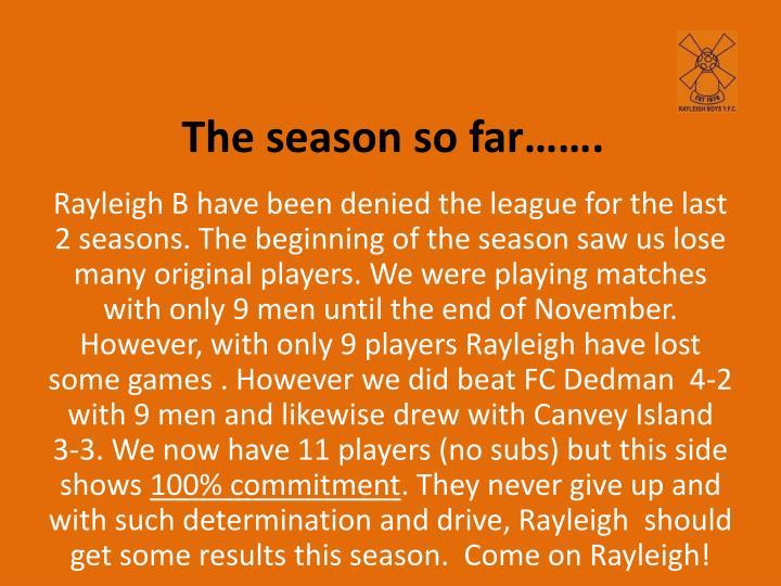 The season so far…….