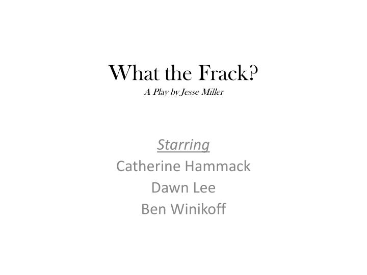 what the frack a play by jesse miller