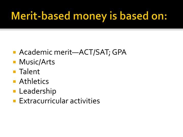 Merit based money is based on