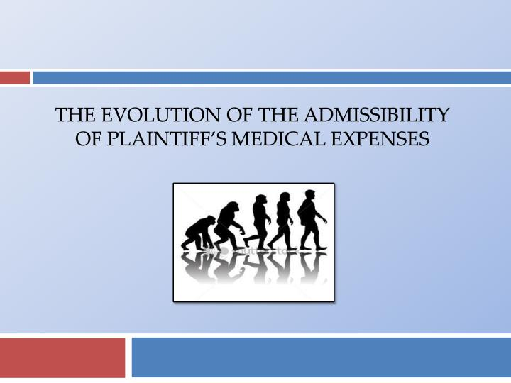 The evolution of the admissibility of plaintiff s medical expenses