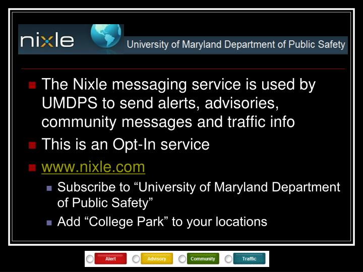 The Nixle messaging service is used by UMDPS to send alerts, advisories, community messages and traffic info