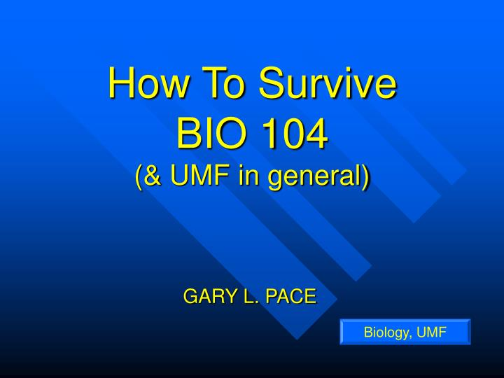 How to survive bio 104 umf in general