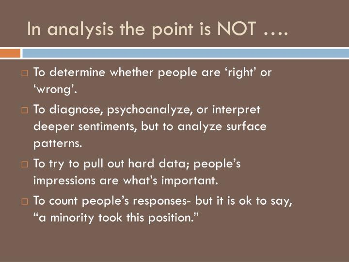 In analysis the point is NOT ….