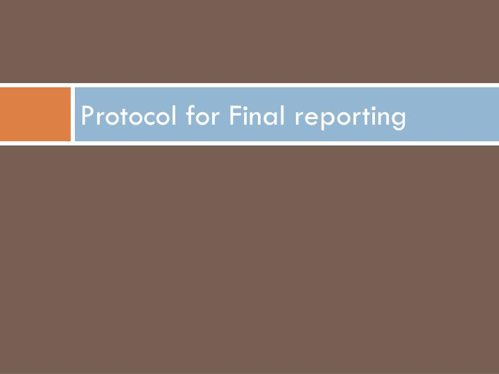 Protocol for Final reporting
