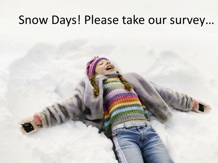 Snow Days! Please take our survey…