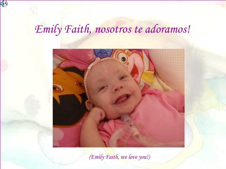 Emily Faith, nosotros te adoramos!