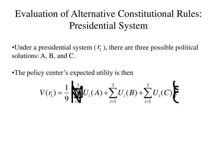 Evaluation of Alternative Constitutional Rules: Presidential System