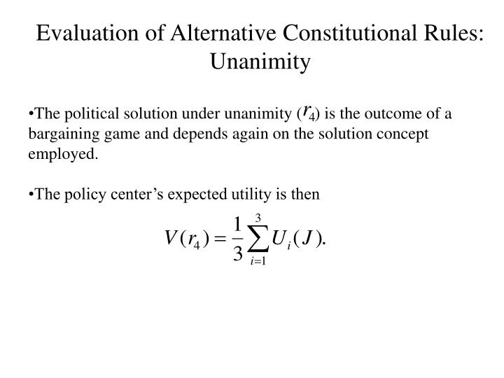 Evaluation of Alternative Constitutional Rules: Unanimity