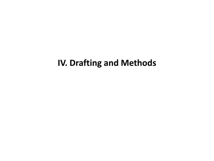 IV. Drafting and Methods