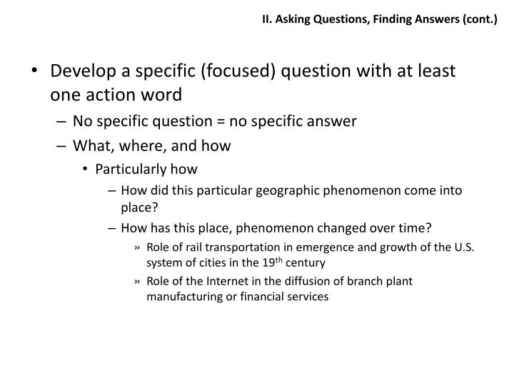 II. Asking Questions, Finding Answers (cont.)
