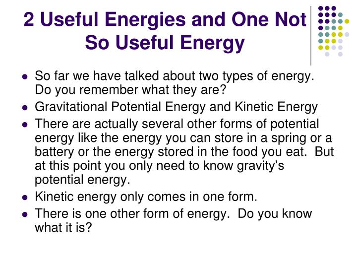 2 Useful Energies and One Not So Useful Energy