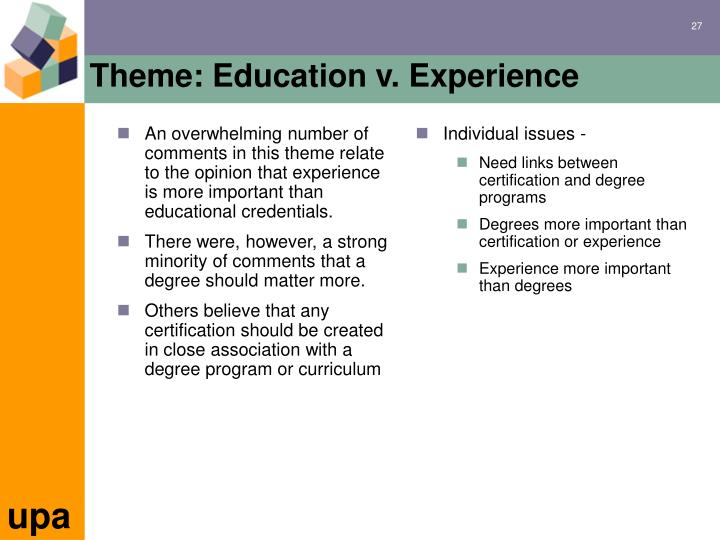 An overwhelming number of comments in this theme relate to the opinion that experience is more important than educational credentials.