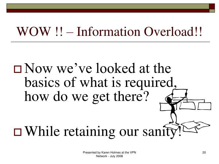 WOW !! – Information Overload!!