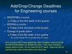 add drop change deadlines for engineering courses