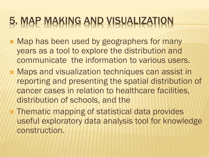 Map has been used by geographers for many years as a tool to explore the distribution and communicate  the information to various users.