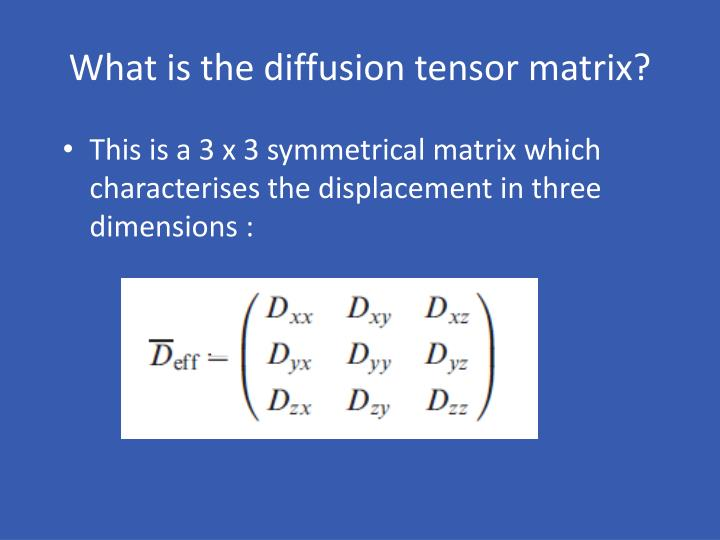 What is the diffusion tensor matrix?