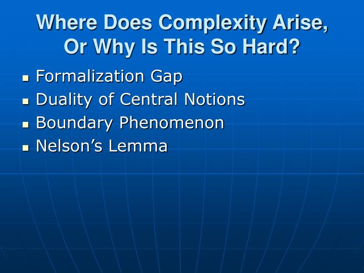 Where Does Complexity Arise, Or Why Is This So Hard?