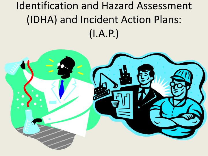 identification and hazard assessment idha and incident action plans i a p n.