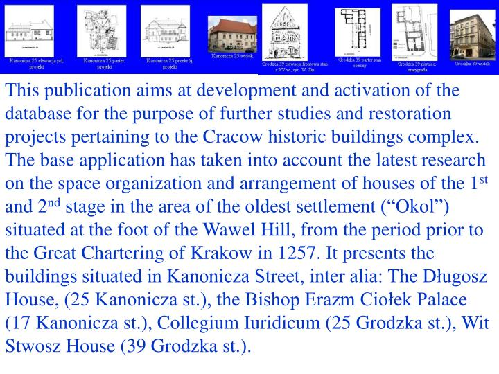 This publication aims at development and activation of the database for the purpose of further studies and restoration projects pertaining to the Cracow historic buildings complex. The base application has taken into account the latest research on the space organization and arrangement of houses of the 1